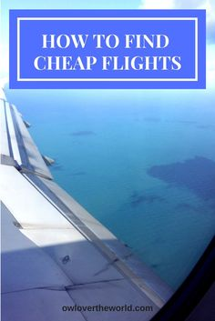 HOW TO FIND CHEAP FLIGHTS  Cheap flights / Travel on a budget / Budget travel / How to find cheap flights / How to travel on a budget / Travel tips / How to travel cheap / Travel hacks