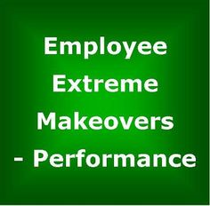 Motivate Employees to Improved Performance - a true story of an employee extreme makeover in performance. Link to the article.