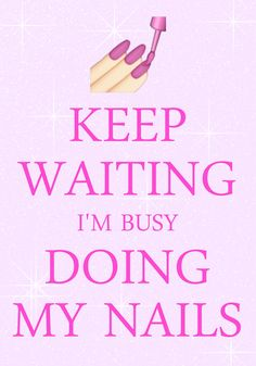 keep waiting i\'m busy doing my nails / created with Keep Calm and Carry On for iOS #keepcalm #manipedi
