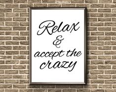 Relax And Accept The Crazy Relax Print Relax Wall Art Family Humor, Family Quotes, Relax Signs, Relax Quotes, Relaxing Art, Frame Display, Family Signs, Weird Art