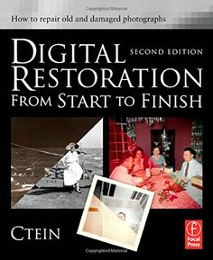 Digital Restoration from Start to Finish: How to repair old and damaged…