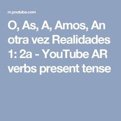 O, As, A, Amos, An otra vez Realidades 1: 2a - YouTube  AR verbs present tense