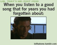 When you listen to a good song that for years you had forgotten about