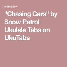 """Chasing Cars"" by Snow Patrol Ukulele Tabs on UkuTabs"