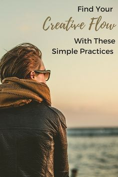 Find Your Creative Flow with These Simple Practices