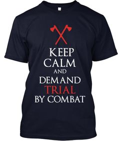 RELAUNCHED! #gameofthrones #got #tyrion #themountain #redviper #trialbycombat #axe #lannister #stark #king #tshirt #shirt #hoodie #tanktop Game of Thrones inspired Shirt, Tank top, Hoodie, or Long Sleeve Keep Calm & Demand Trial By COMBAT! | Teespring
