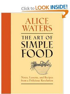 The Art of Simple Food: Notes, Lessons, and Recipes from a Delicious Revolution: Alice Waters: 9780307336798: Amazon.com: Books