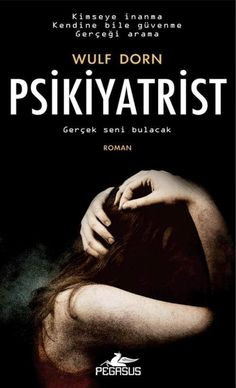 bir hikaye bir kitap: KİTAP TANITIM: PSİKİYATRİST  - Wulf DORN Book Suggestions, Book Recommendations, Film Books, My Books, Scary Movies To Watch, New People, Alphonse Daudet, Cool Girl Pictures, Film Pictures