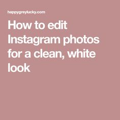 How to edit Instagram photos for a clean, white look