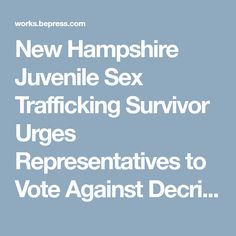 """New Hampshire Juvenile Sex Trafficking Survivor Urges Representatives to Vote Against Decriminalized Prostitution"" by Darlene Pawlik New Hampshire, Teenagers, English, Children, Young Children, Boys, Teen, Kids, English Language"