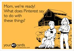 Mom, we're ready! What does Pinterest say to do with these things?  #humor