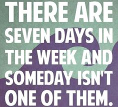 quote-there-are-seven-days-in-the-week-and-someday-isnt-one-of-them