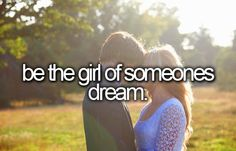 be the girl of someone's dream