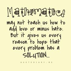 I would use this as a teaching quote, but it annoys the crap out of me when people use minus instead of subtract and every problem does have a solution, it's just a matter of finding it... ugh