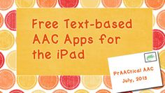 PrAACtical AAC: Free Text-based AAC Apps for the iPad. Pinned by SOS Inc. Resources. Follow all our boards at pinterest.com/sostherapy for therapy resources.