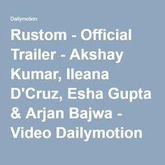 Rustom - Official Trailer - Akshay Kumar, Ileana D'Cruz, Esha Gupta & Arjan Bajwa - Video Dailymotion