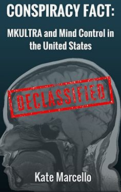 Conspiracy Fact: MKULTRA and Mind Control in the United States: DECLASSIFIED (Conspiracy Fact Declassified Book 2) by Kate Marcello - http://amzn.to/1KzGGPL