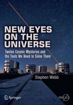 New Eyes on the Universe: Twelve Cosmic Mysteries and the Tools We Need to Solve Them (Springer Praxis Books / Popular Astronomy) by Stephen Webb, http://www.amazon.com/dp/1461421934/ref=cm_sw_r_pi_dp_lIlqrb15TY4Q5