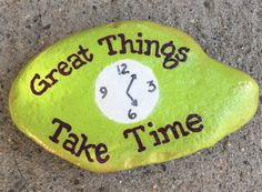 Great Things Take Time. Hand painted rock by Caroline.