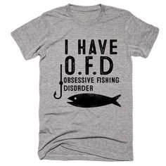 i have o.f.d obsessive fishing disorder t-shirt