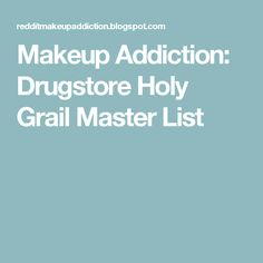 Makeup Addiction: Drugstore Holy Grail Master List