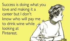 .... but I'll think on it. While I drink more wine and look at more Pinterest.