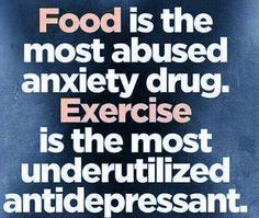 Food is the most abused anxiety  Drug, Exercise is the most under utilized Antidepressant. #Fitness Health #LIFECommunity