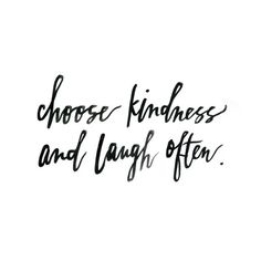 kindness + laugh