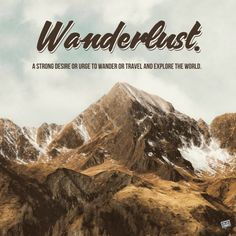 Wanderlust. A strong desire or urge to wander or travel and explore the world.