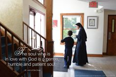 """""""The soul who is in love with God is a gentle, humble and patient soul."""" ~St. John of the Cross ©Sisters, Slaves of the Immaculate Heart of Mary. Saint Benedict Center, Still River MA. www.saintbenedict.com"""
