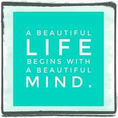 A beautiful life begins with a beautiful mind. . . . #unlimited4life #quotesofthedays