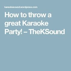 How to throw a great Karaoke Party! – TheKSound