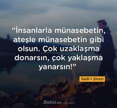 İnsanlarla münasebetin, ateşle münasebetin gibi olsun... #sadi #şirazi #sözleri #yazar #şair #kitap #şiir #özlü #anlamlı #sözler