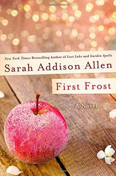 First Frost by Sarah Addison Allen. A magical new novel from the New York Times bestselling author of Lost Lake, featuring characters from her beloved novel Garden Spells. Top Ten Books, Great Books, Books To Read, My Books, Garden Spells, Alice Hoffman, Fallen Book, Book Publishing, Writing A Book