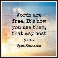 Words are free. It's how you use them, that may cost you. #WisdomQuotes #Quotes #Wisdom