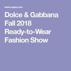 Dolce & Gabbana Fall 2018 Ready-to-Wear Fashion Show