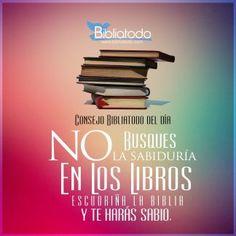 No busques la sabiduría en los libros, escudriña la Biblia y serás sabio