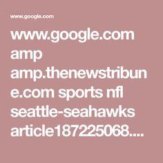 www.google.com amp amp.thenewstribune.com sports nfl seattle-seahawks article187225068.html