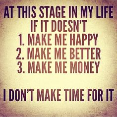 I dont make time for it life quotes life happiness life lessons inspiration instagram my life grown