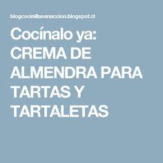 Cocínalo ya: CREMA DE ALMENDRA PARA TARTAS Y TARTALETAS