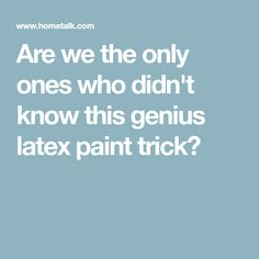 Are we the only ones who didn't know this genius latex paint trick?
