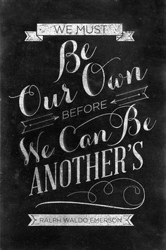 """We must be our own before we can be another's."" -Ralph Waldo Emerson"