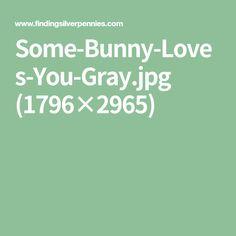 Some-Bunny-Loves-You-Gray.jpg (1796×2965)