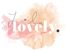 I love the word Lovely and I love saying La La!