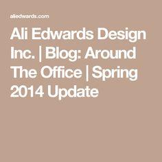 Ali Edwards Design Inc. | Blog: Around The Office | Spring 2014 Update