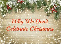 Why We Don't Celebrate Christmas - Slightly Tilted