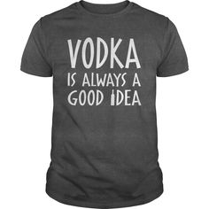 T-shirts Vodka Is Always A Good Idea Tee Shirts Fashion for Men & Women Hot trend 2018 My T Shirt, Tee Shirts, Vodka Alcohol, Funny Drinking Shirts, Shirt Store, Great T Shirts, Cool Tees, Dark Grey, Wine