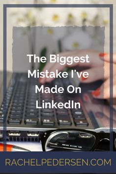 The Biggest Mistake I've Made on LinkedIn - Rachel Pedersen Business Marketing, Content Marketing, Internet Marketing, Online Marketing, Social Media Marketing, Online Business, Digital Marketing, Business Tips, Facebook Marketing