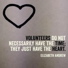 """""""Volunteers do not necessarily have the time; they just have the heart."""" - Elizabeth Andrew #tbt"""