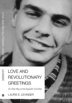 Love and Revolutionary Greetings: An Ohio Boy in the Spanish Civil War by Laurie E. Levinger (2012)